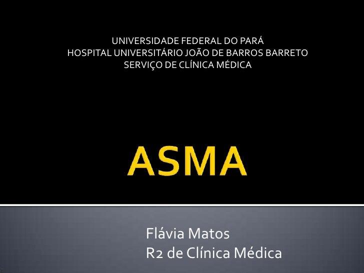 UNIVERSIDADE FEDERAL DO PARÁ<br />HOSPITAL UNIVERSITÁRIO JOÃO DE BARROS BARRETO<br />SERVIÇO DE CLÍNICA MÉDICA<br />ASMA<b...