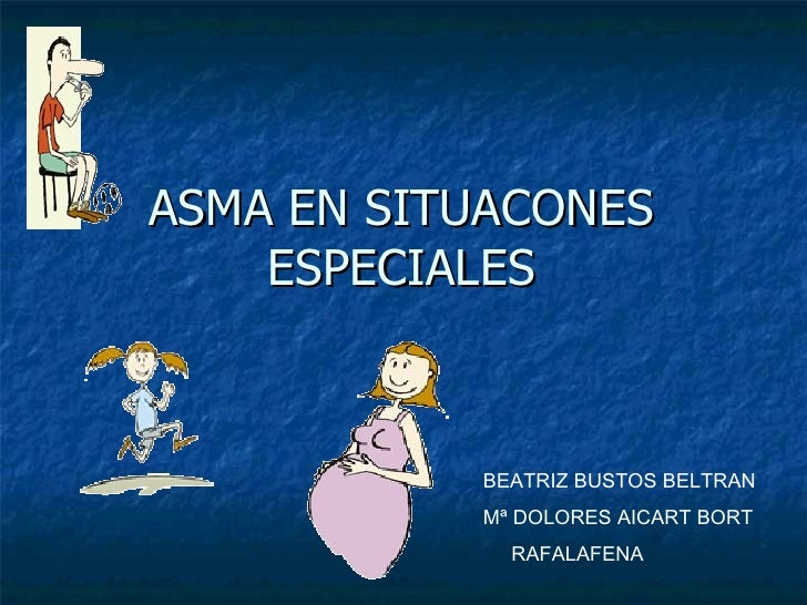 ASMA EN SITUACONES ESPECIALES BEATRIZ BUSTOS BELTRAN Mª DOLORES AICART BORT RAFALAFENA