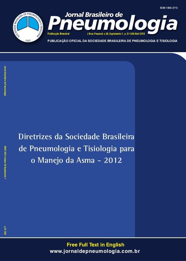 ISSN 1806-3713  Publicação Bimestral  J Bras Pneumol. v.38, Suplemento 1, p. S1-S46 Abril 2012  PUBLICAÇÃO OFICIAL DA SOCI...