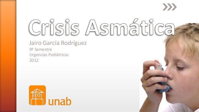 Jairo García Rodríguez 9º Semestre Urgencias Pediátricas 2012