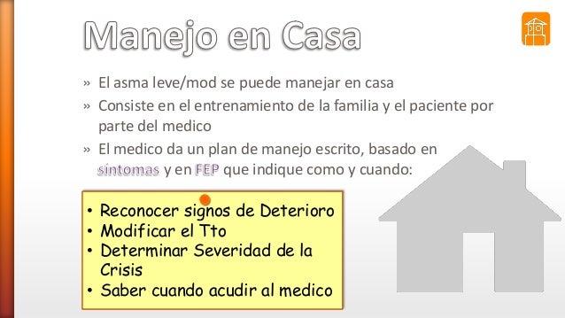 » El asma leve/mod se puede manejar en casa » Consiste en el entrenamiento de la familia y el paciente por parte del medic...