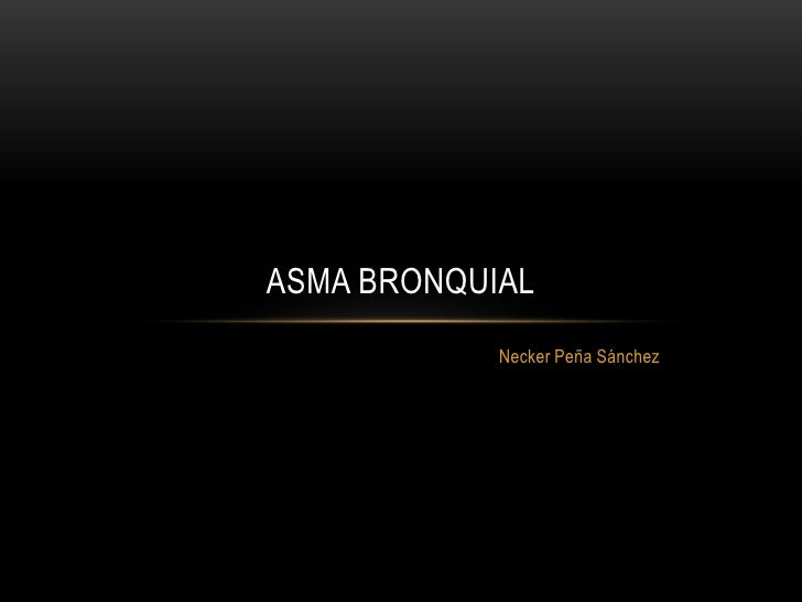 ASMA BRONQUIAL            Necker Peña Sánchez