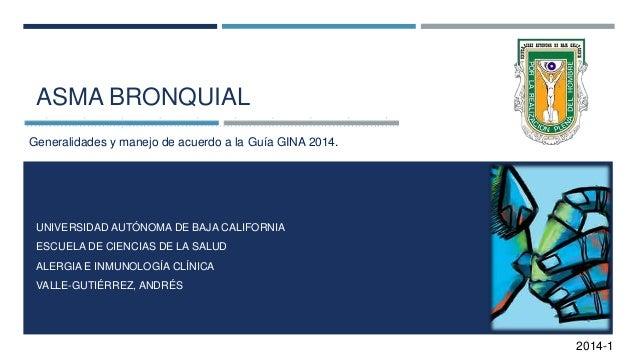 ASMA BRONQUIAL UNIVERSIDAD AUTÓNOMA DE BAJA CALIFORNIA ESCUELA DE CIENCIAS DE LA SALUD ALERGIA E INMUNOLOGÍA CLÍNICA VALLE...
