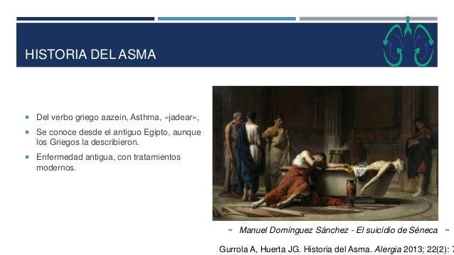 HISTORIA DEL ASMA  Del verbo griego aazein, Asthma, «jadear»,  Se conoce desde el antiguo Egipto, aunque los Griegos la ...