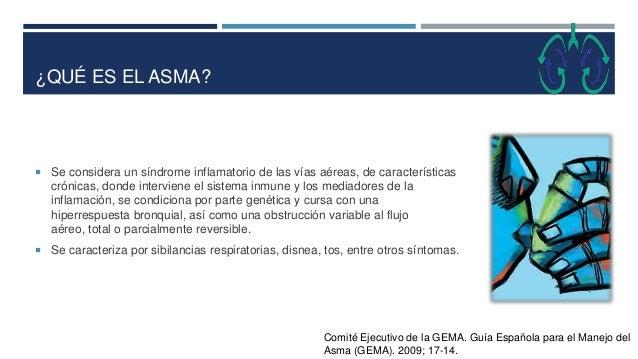 ¿QUÉ ES EL ASMA?  Se considera un síndrome inflamatorio de las vías aéreas, de características crónicas, donde interviene...