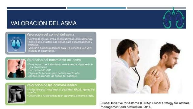 VALORACIÓN DEL ASMA Valoración del control del asma • Control de los síntomas en las ultimas cuatro semanas. • Identificar...