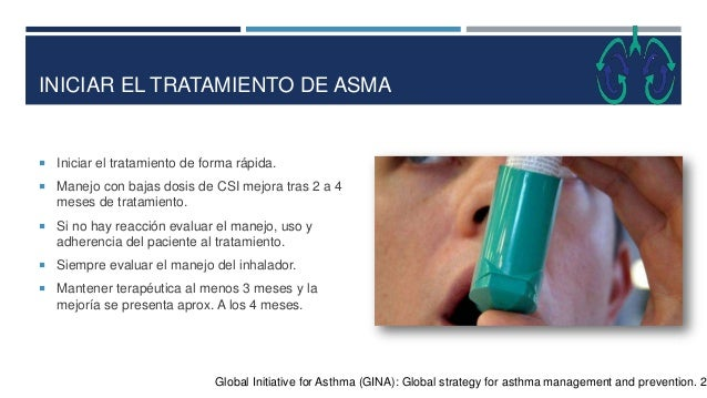 INICIAR EL TRATAMIENTO DE ASMA Global Initiative for Asthma (GINA): Global strategy for asthma management and prevention. ...