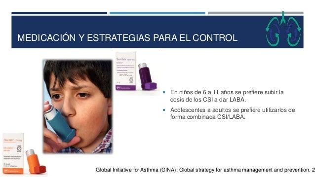 MEDICACIÓN Y ESTRATEGIAS PARA EL CONTROL  En niños de 6 a 11 años se prefiere subir la dosis de los CSI a dar LABA.  Ado...