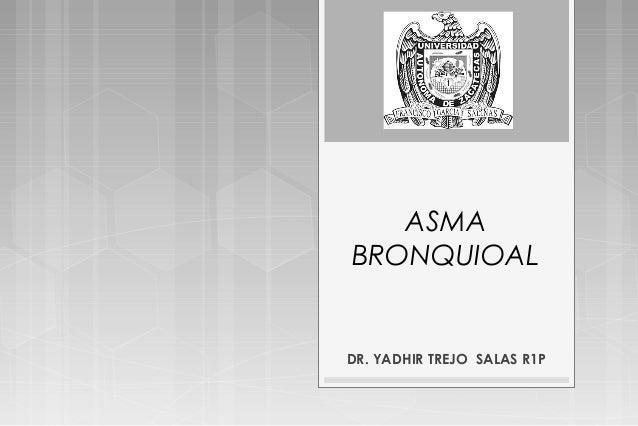 ASMABRONQUIOALDR. YADHIR TREJO SALAS R1P