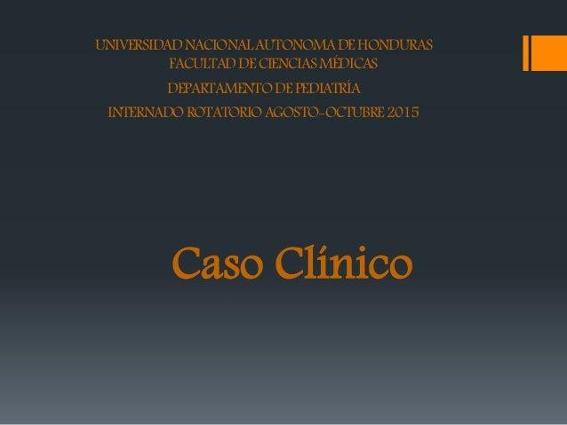 UNIVERSIDADNACIONALAUTONOMADEHONDURAS FACULTADDECIENCIASMÉDICAS DEPARTAMENTODEPEDIATRÍA INTERNADOROTATORIOAGOSTO-OCTUBRE20...