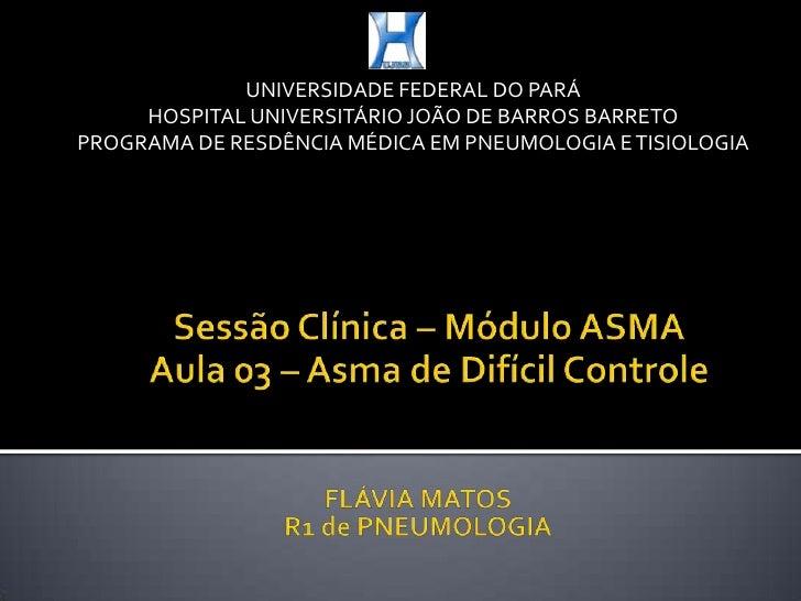 UNIVERSIDADE FEDERAL DO PARÁ<br />HOSPITAL UNIVERSITÁRIO JOÃO DE BARROS BARRETO<br />PROGRAMA DE RESDÊNCIA MÉDICA EM PNEUM...