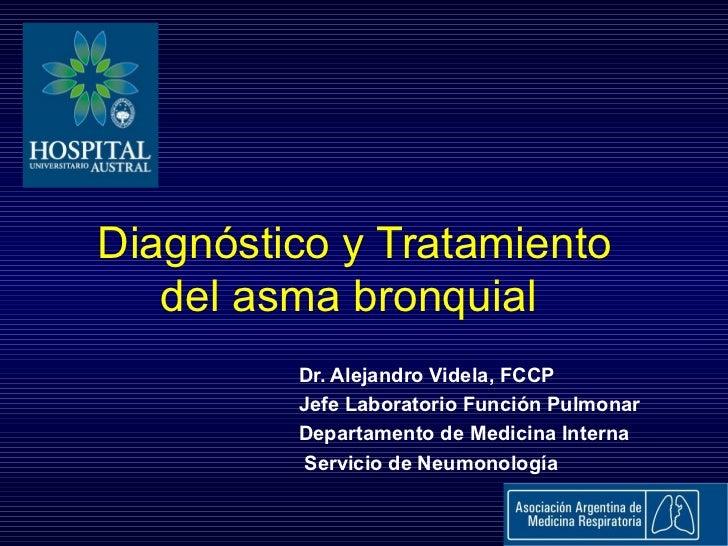 Diagnóstico y Tratamiento   del asma bronquial         Dr. Alejandro Videla, FCCP         Jefe Laboratorio Función Pulmona...