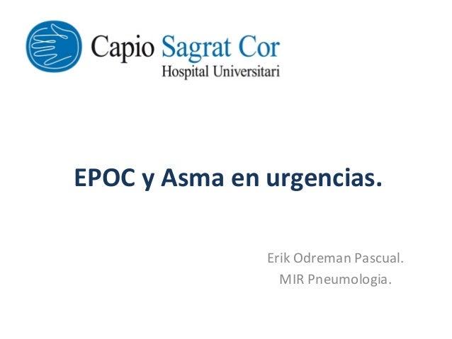 EPOC  y  Asma  en  urgencias.        Erik  Odreman  Pascual.   MIR  Pneumologia.