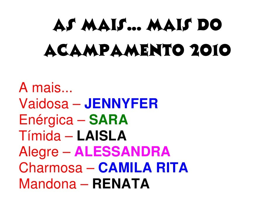 As mais... mais do    Acampamento 2010  A mais... Vaidosa – JENNYFER Enérgica – SARA Tímida – LAISLA Alegre – ALESSANDRA C...