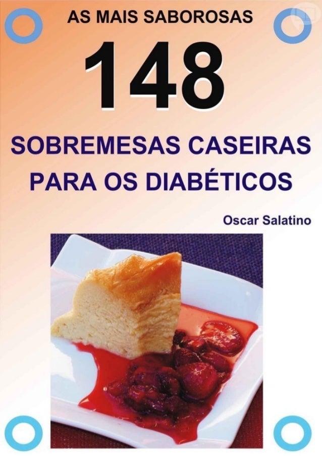 MAISSABOROSAS 148SOBREMESASCASEIRAS PARAOSDIABÉTICOS   ©OscarDanielSalatino2012  Conteúdodotrabalho     ...
