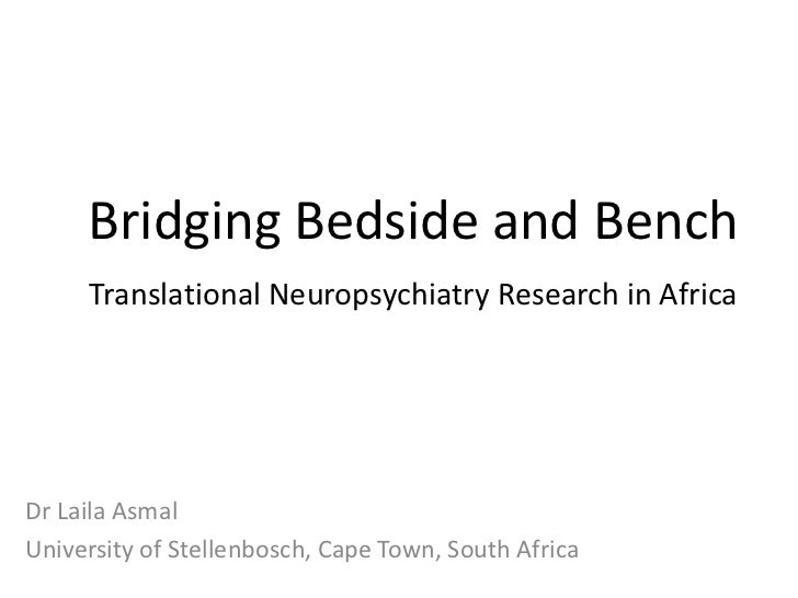 Bridging Bedside and Bench Translational Neuropsychiatry Research in Africa<br />DrLailaAsmal<br />University of Stellenbo...