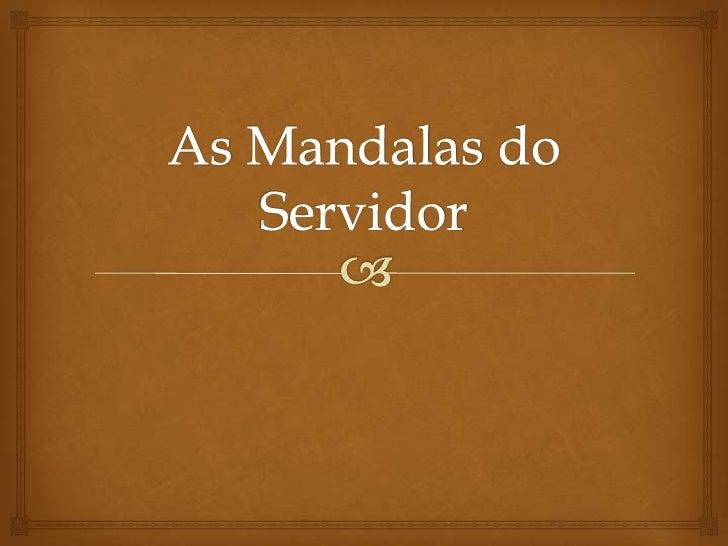 A breve realidade de cada dia                           As Mandalas do Servidor   2