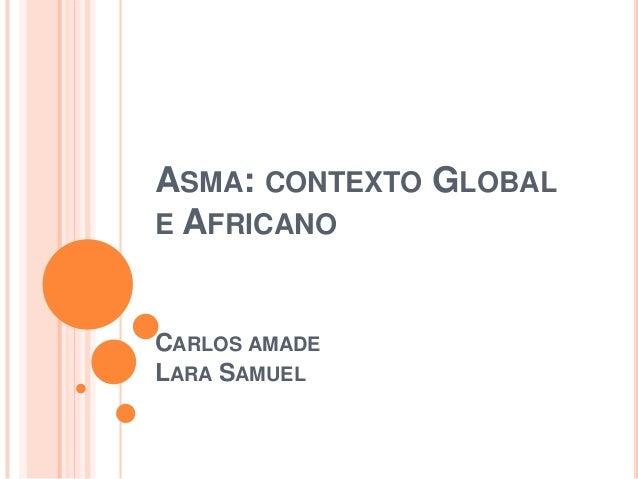 ASMA: CONTEXTO GLOBAL E AFRICANO CARLOS AMADE LARA SAMUEL