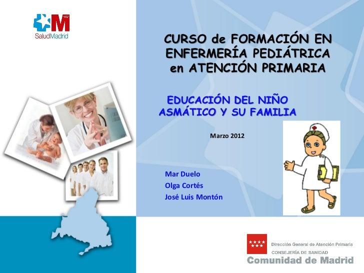 CURSO de FORMACIÓN ENENFERMERÍA PEDIÁTRICA en ATENCIÓN PRIMARIA EDUCACIÓN DEL NIÑOASMÁTICO Y SU FAMILIA            Marzo 2...
