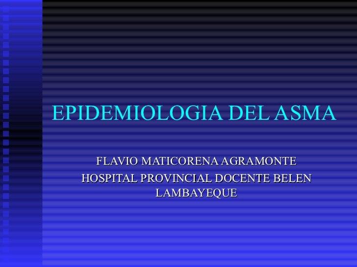 EPIDEMIOLOGIA DEL ASMA  FLAVIO MATICORENA AGRAMONTE HOSPITAL PROVINCIAL DOCENTE BELEN LAMBAYEQUE