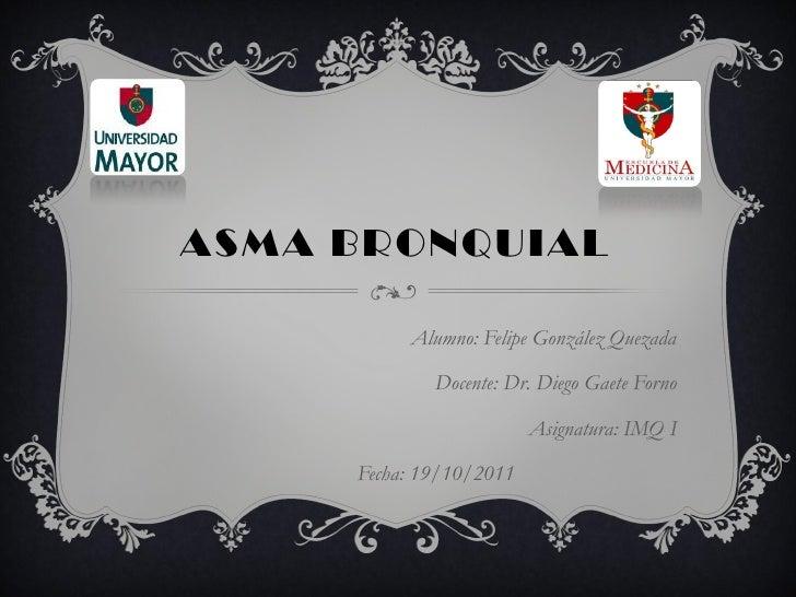 ASMA BRONQUIAL          Alumno: Felipe González Quezada             Docente: Dr. Diego Gaete Forno                        ...
