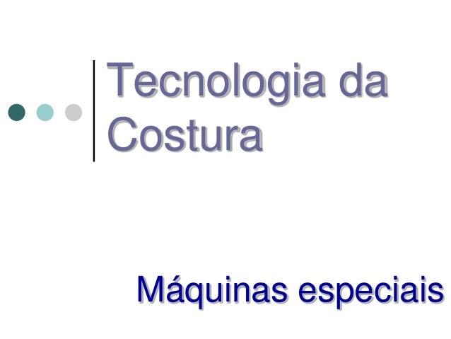 Tecnologia da Costura Máquinas especiais
