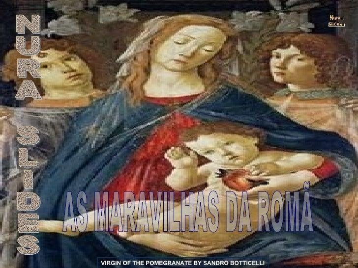 NURA SLIDES AS MARAVILHAS DA ROMÃ VIRGIN OF THE POMEGRANATE BY SANDRO BOTTICELLI Nura Slides