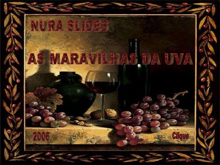 NURA SLIDES AS MARAVILHAS DA UVA 2006 Clique