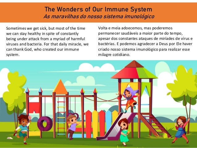 The Wonders of Our Immune System As maravilhas do nosso sistema imunológico Sometimes we get sick, but most of the time we...