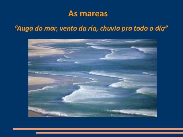 """As mareas """"Auga do mar, vento da ría, chuvia pra todo o día"""""""
