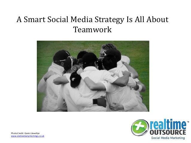 A Smart Social Media Strategy Is All About Teamwork Photo Credit: Gavin Llewellyn www.onetoomanymornings.co.uk
