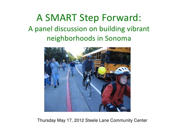 A SMART Step Forward:A panel discussion on building vibrant     neighborhoods in Sonoma  Thursday May 17, 2012 Steele Lane...