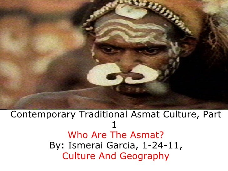 Contemporary Traditional Asmat Culture, Part                     1           Who Are The Asmat?       By: Ismerai Garcia, ...