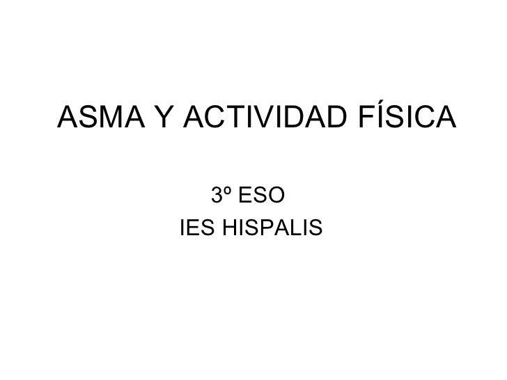 ASMA Y ACTIVIDAD FÍSICA 3º ESO  IES HISPALIS