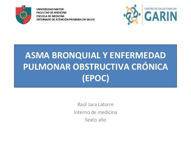ASMA  BRONQUIAL  Y  ENFERMEDAD   PULMONAR  OBSTRUCTIVA  CRÓNICA   (EPOC)   Raúl  Jara  Latorre   Int...