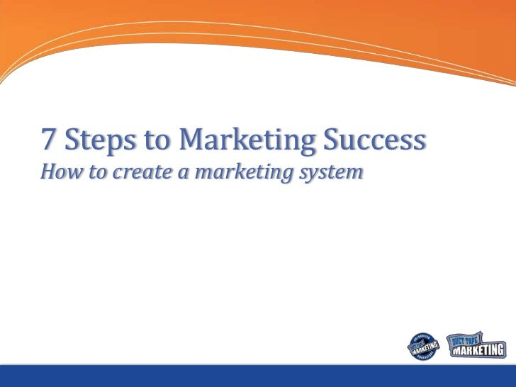 7 Steps to Marketing SuccessHow to create a marketing system