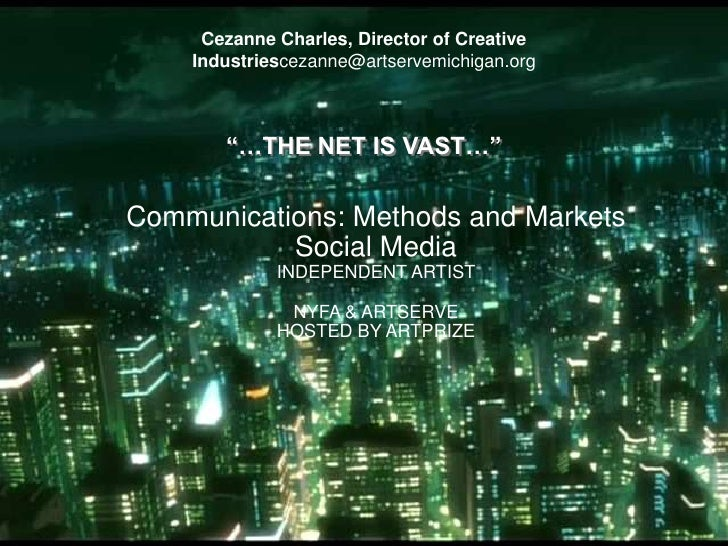 """Cezanne Charles, Director of Creative Industriescezanne@artservemichigan.org<br />""""…THE NET IS VAST…""""<br />Communications:..."""