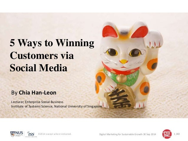 5Ways to Winning  Customers via  Social Media  By Chia Han-Leon  Lecturer, Enterprise Social Business  Institute of System...