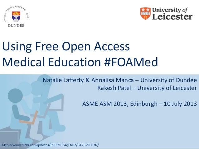 Using Free Open Access Medical Education #FOAMed Natalie Lafferty & Annalisa Manca – University of Dundee Rakesh Patel – U...