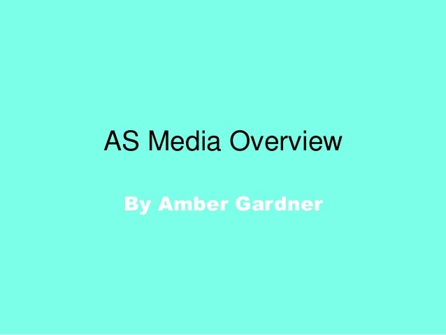 AS Media Overview By Amber Gardner