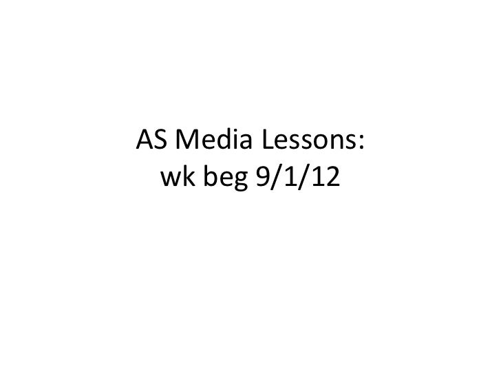 AS Media Lessons: wk beg 9/1/12