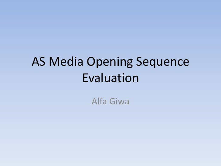 AS Media Opening Sequence        Evaluation         Alfa Giwa