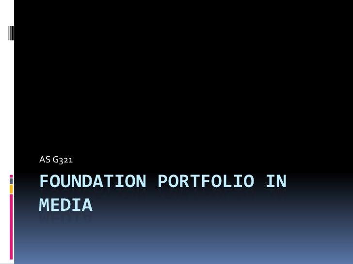 Foundation Portfolio in media<br />AS G321<br />