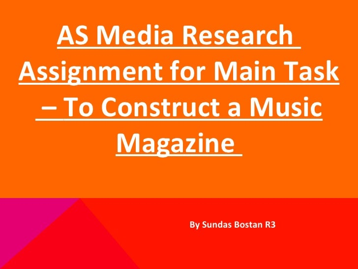 By Sundas Bostan R3 AS Media Research  Assignment for Main Task –  To Construct a Music Magazine
