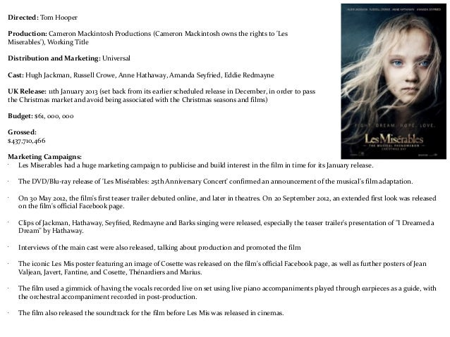 Directed: Tom HooperProduction: Cameron Mackintosh Productions (Cameron Mackintosh owns the rights to LesMiserables), Work...