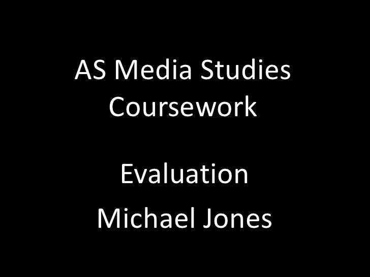 AS Media Studies Coursework<br />Evaluation<br />Michael Jones<br />