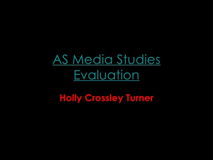 AS Media Studies Evaluation Holly Crossley Turner