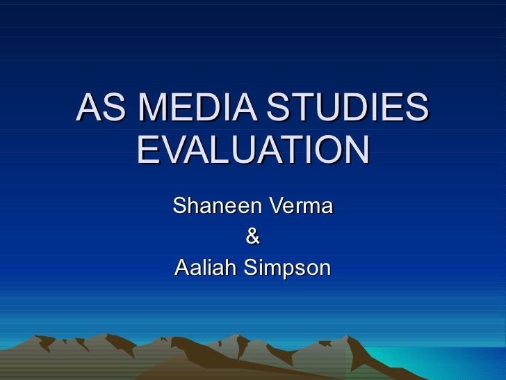 AS MEDIA STUDIES EVALUATION Shaneen Verma & Aaliah Simpson