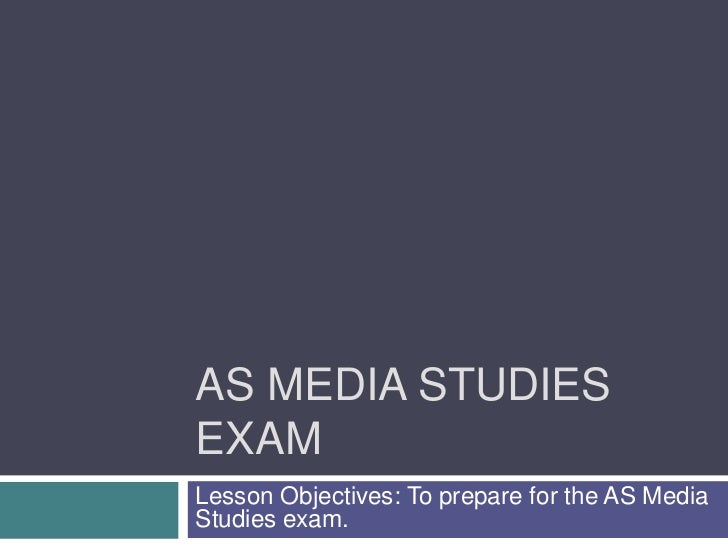 AS Media studies exam<br />Lesson Objectives: To prepare for the AS Media Studies exam.<br />