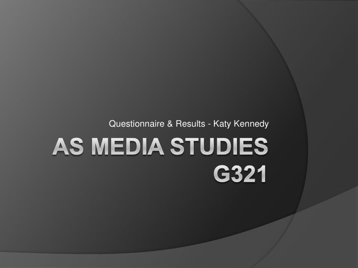 AS Media Studies G321<br />Questionnaire & Results - Katy Kennedy<br />